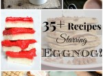 35+ Recipes Starring Eggnog! | Fabtastic Eats