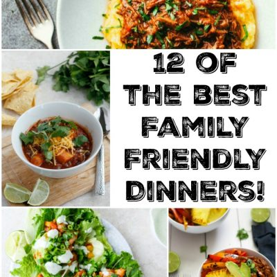 12 of the BEST Family Friendly Dinners
