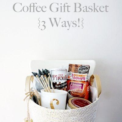 DIY Coffee Gift Basket 3 Ways!