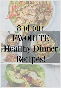 8 of our Favorite Healthy Dinner Recipes!